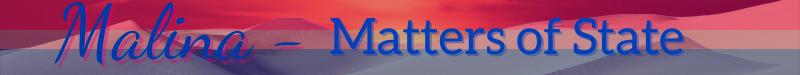 Malina & Matters of State