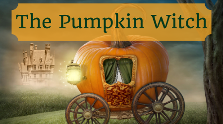 The Pumpkin Witch (superimposed over a cinderella-style pumpkin carriage)